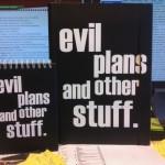 My evil plans